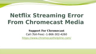 Netflix Streaming Error From Chromecast Media.pptx