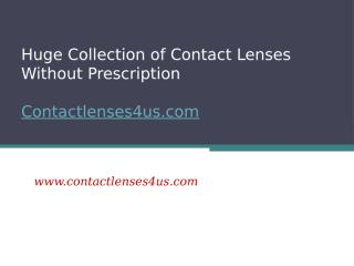 Huge Collection of Contact Lenses Without Prescription - www.contactlenses4us.com (1).pptx