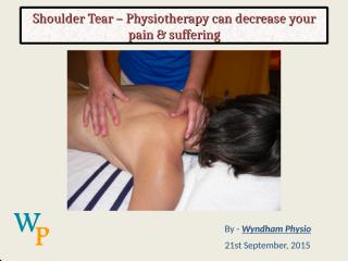 Shoulder Tear – Physiotherapy can decrease your pain & suffering.ppt