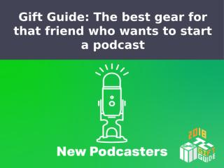 The-best-gear-for-that-friend-who-wants-to-start-a-podcast (1).pptx